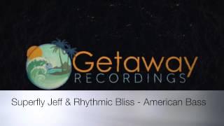 Superfly Jeff & Rhythmic Bliss - American Bass (Original Mix) Getaway Recordings