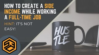 How to create Side Income while working a Full-time job