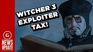 Witcher 3 Will Try to Tax Players Who Used Money Exploits - GS News Update