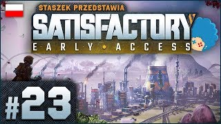 Satisfactory PL #23   EA   Czas na małe poprawki