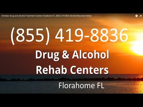 Christian Drug and Alcohol Treatment Centers Florahome FL (855) 419-8836 Alcohol Recovery Rehab