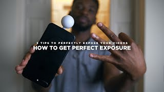 3 Tips to PERFECTLY Expose Your Videos EVERY TIME!