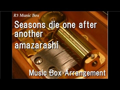 Seasons die one after another/amazarashi [Music Box] (Anime