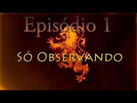 A Game of Thrones Campanha Comentada (House Lannister) - Ep. 1: Só Observando