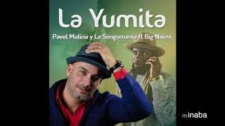 Pavel Molina y La Songomania ft Big Naimi Nagasaki -La Yumita