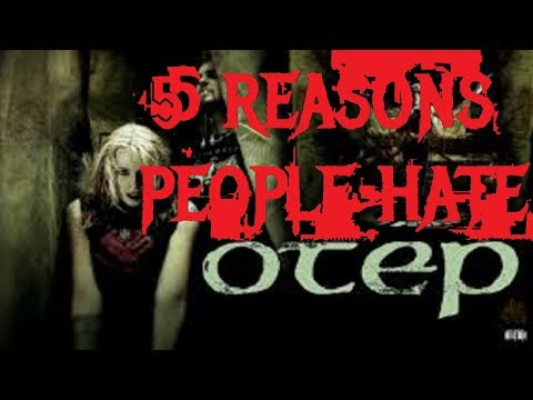 5 REASONS PEOPLE HATE OTEP