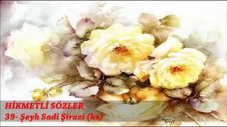HİKMETLİ SÖZLER 39 - Şeyh Sadi Şirazi (ks)
