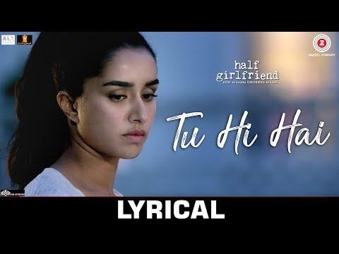 Tu Hi Hai - Lyrical | Half Girlfriend | Arjun Kapoor & Shraddha Kapoor | Rahul Mishra