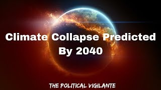 By 2040 Earth Will Be In Climate Collapse - The Political Vigilante