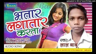bhojpuri song song 2017-SAKHI HO BHATAR -lal babu bhojpuri song - saiya bade nadan