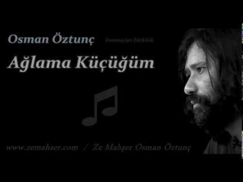 Ağlama Küçüğüm (Osman Öztunç)