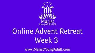 Week 3- Marist Young Adult Online Advent Retreat