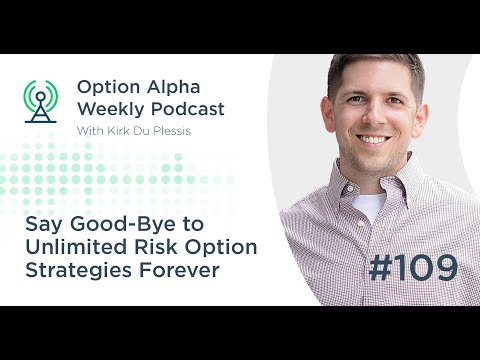 Say Good-Bye to Unlimited Risk Option Strategies Forever - Show #109