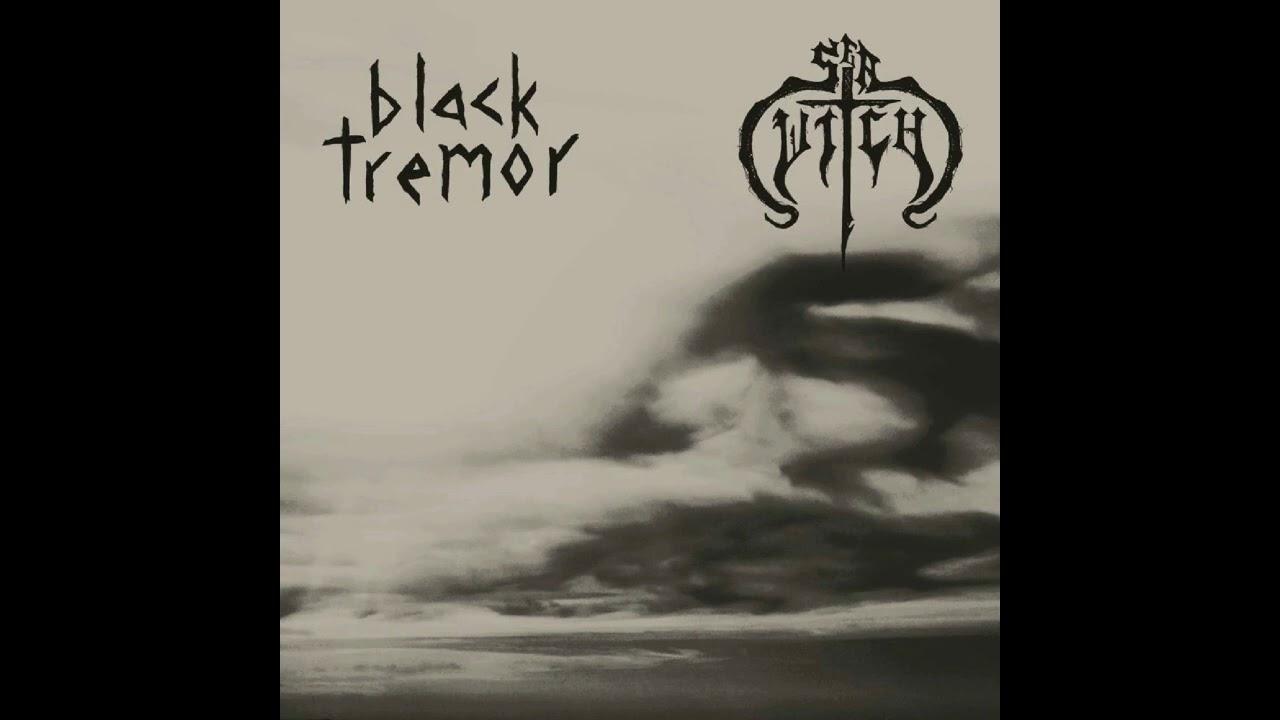 Sea Witch / Black Tremor - (Split : 2017) Hypnotic Dirge Records.