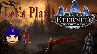 Pillars of Eternity: The White March 1&2 - Let's Play Part 1 Starting from Scratch