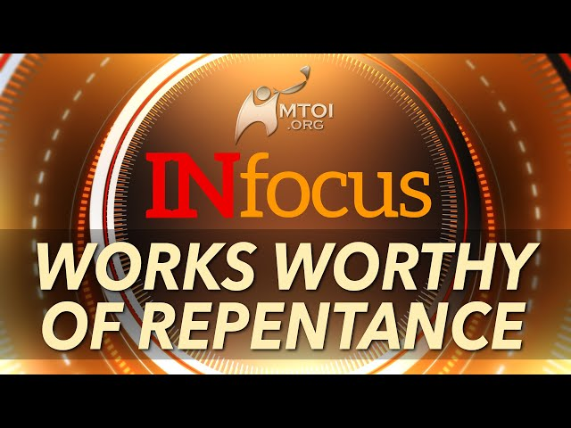 INFOCUS: Works Worthy of Repentance
