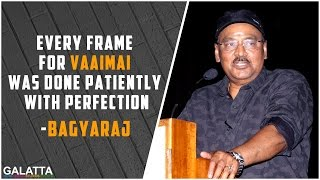 Every frame for Vaaimai was done patiently with perfection - Bhagyaraj