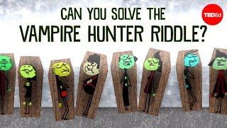 Can you solve the vampire hunter riddle? - Dan Finkel