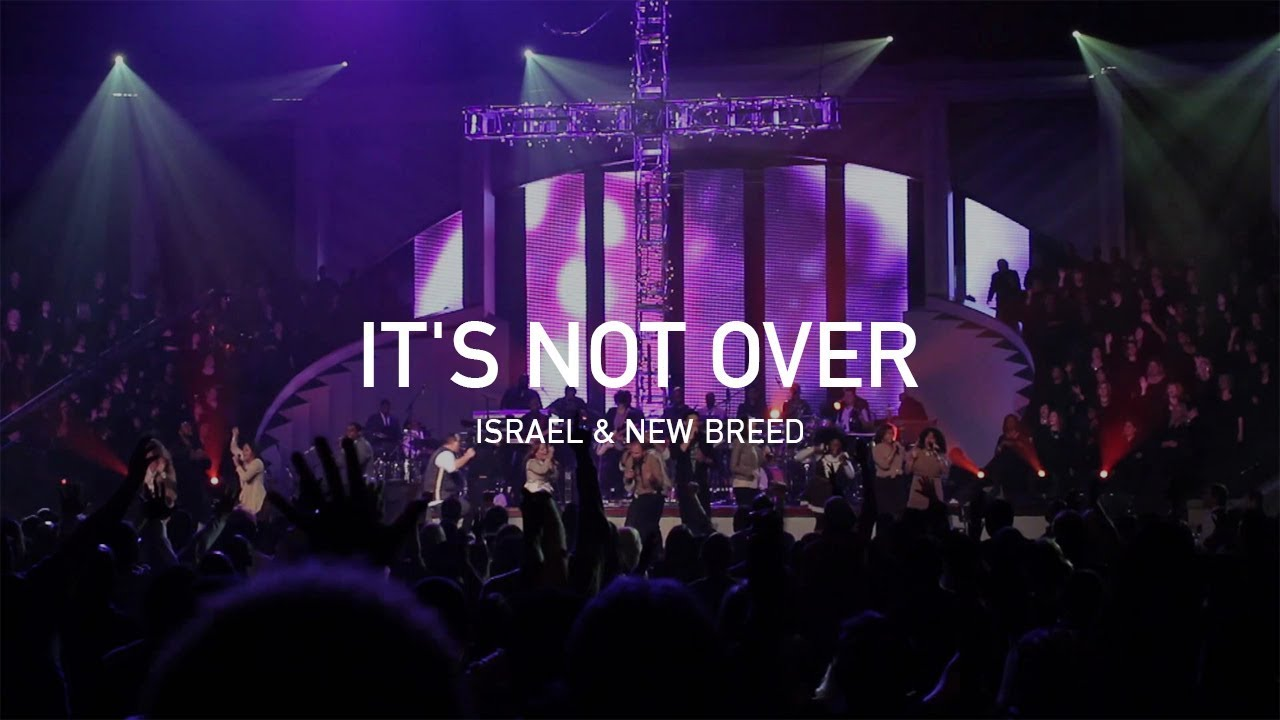 Download It's Not Over (Live) – Israel & New Breed [Official]
