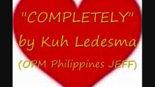 OPM Philippines; Kuh Ledesma  - Completely.wmv