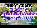 Curso Ángeles y Arcángeles, Metafísica Clase 16.
