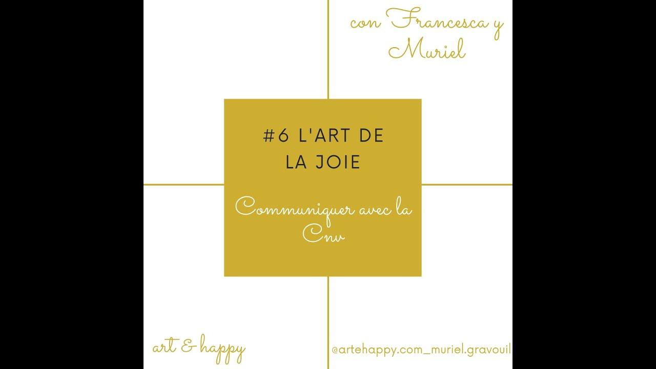 #6- L'art de la joie- Communiquer avec la CNV