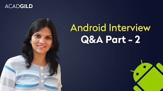 Android Interview Questions 2017 for Freshers | Android Interview Questions and Answers Part 2