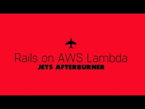 Jets Afterburner: Serverless Rails on AWS Lambda in 5 Minutes