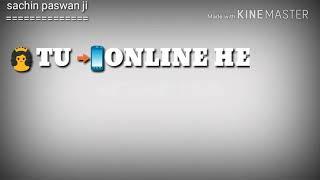 New whatsapp status tu online h me bhi online hu