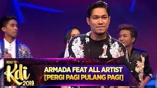 All Artist Ft  Armada [PERGI PAGI PULANG PAGI] - Road To KDI 2019 (3/7)