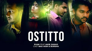 Ostitto | Bangla New Song 2018 | Evan ft Akib | Official Music video | Madology | Love song 2018