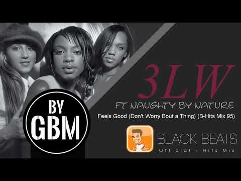 3LW Ft Naughty By Nature - Feels Good (Don't Worry Bout A Thing) [by GBM Official] {B-Hits Mix 95}
