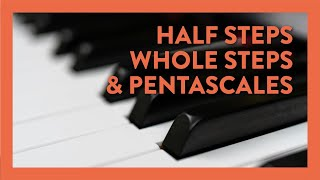 Half Steps, Whole Steps & Pentascales - Piano Lesson 73 - Hoffman Academy