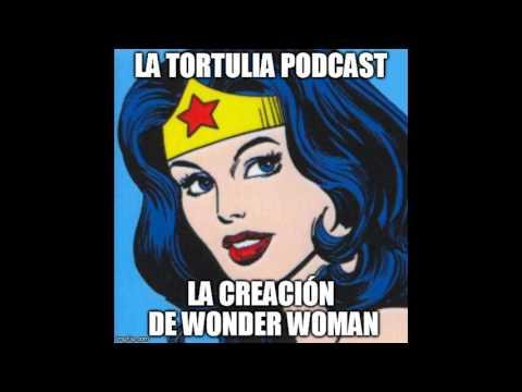 La Tortulia #93 - La creación de Wonder Woman
