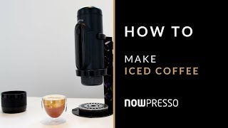 NOWpresso - HOW TO make Iced Coffee anywhere!