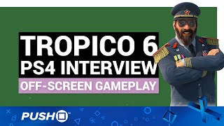 TROPICO 6 PS4 INTERVIEW: Off-Screen Gameplay Footage | PlayStation 4