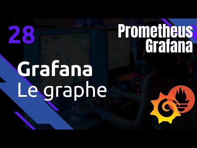 GRAFANA - 28. VISUALISATION : GRAPH