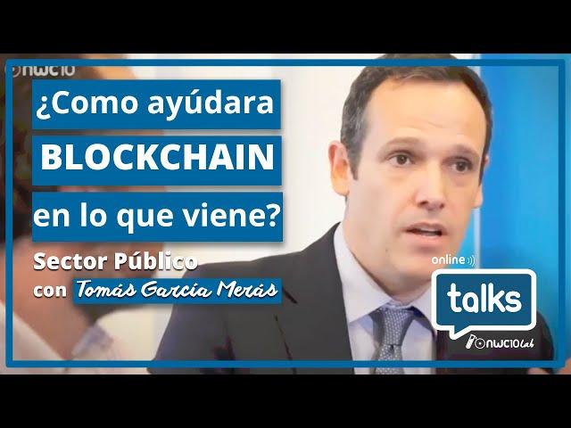 Talk2. Cómo Blockchain ayudará en lo que viene. SECTOR PÚBLICO con Tomás García Merás.