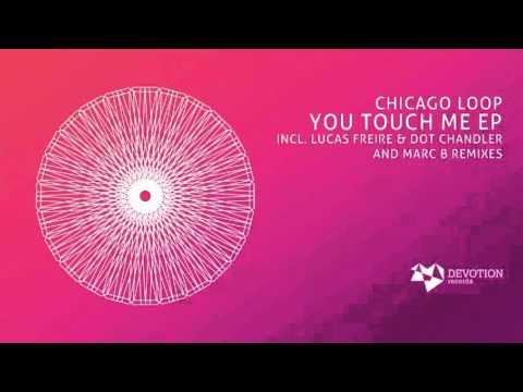 Chicago Loop - You Touch Me (Lucas Freire & Dot Chandler remix) [Devotion Records]