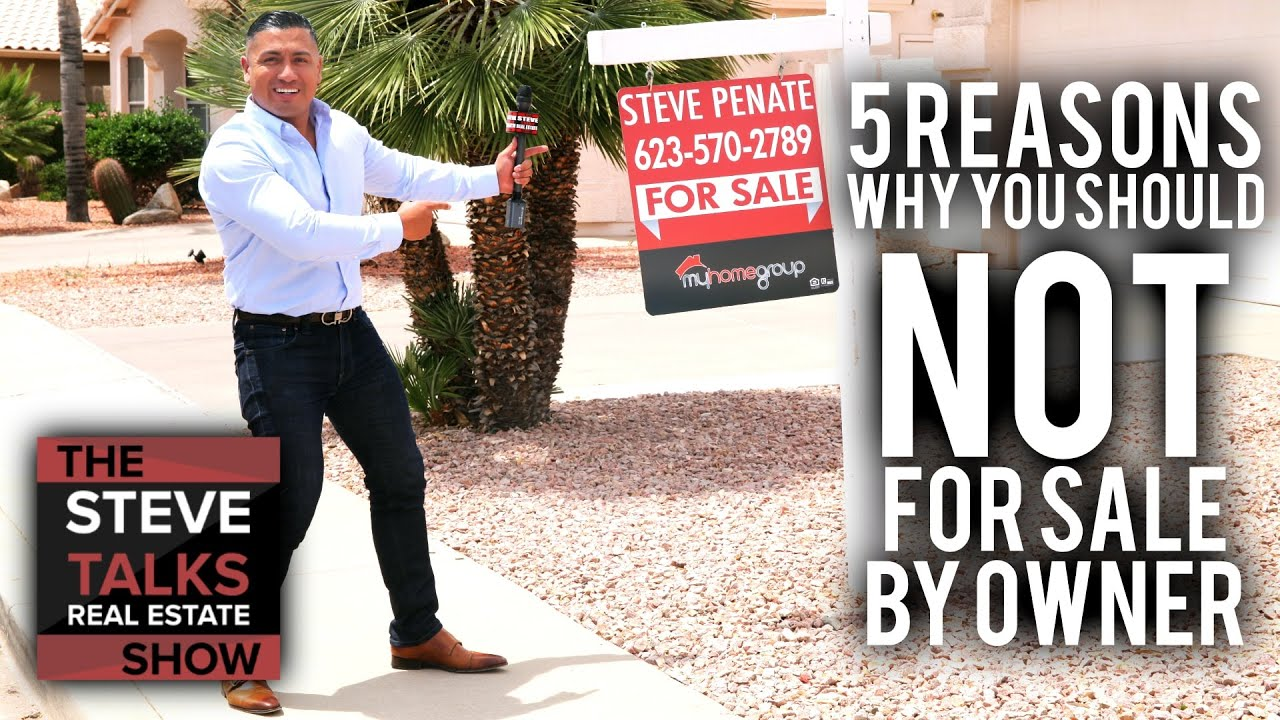 Phoenix Arizona Real Estate - Should You For Sale By Owner? 5 Reasons Why You Should Not!