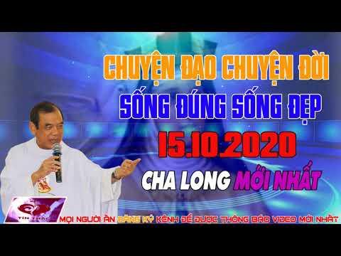 CHUYỆN ĐẠO CHUYỆN ĐỜI - SỐNG ĐÚNG SỐNG ĐẸP 15.10.2020 CHA LONG HÔM NAY