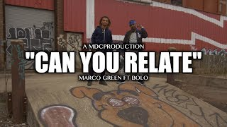 Marco Green ft. Bolo - Can You Relate (Shot By: @MDCProduction)