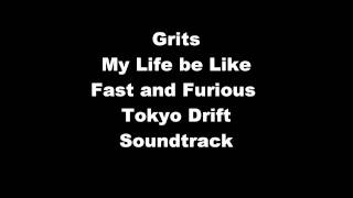 Grits- My Life be Like(Fast and Furious Tokyo Drift Soundtrack)