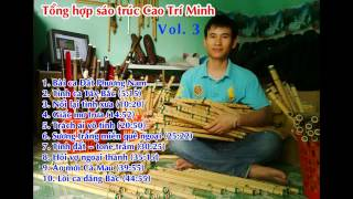 Tổng hợp sáo trúc Cao Trí Minh-  Vol.3