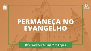 Permaneça No Evangelho - Rev. Rosther Guimarães Lopes - Conexão Com Deus - 04/05/2020