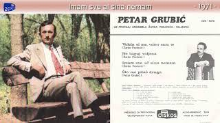 Download Petar Grubic - Imam sve al sina nemam - (Audio 1971) Mp3