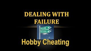 Hobby Cheating 209 - How to Deal with Failure