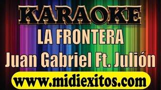 LA FRONTERA - JUAN GABRIEL FT. JULION ALVAREZ - KARAOKE [HD]