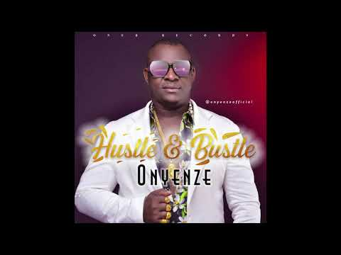 Download HUSTLE & BUSTLE - Onyenze  (OFFICIAL AUDIO)