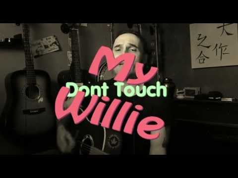 Don't Touch My Willie